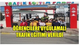 ÖĞRENCİLERE UYGULAMALI  TRAFİK EĞİTİMİ VERİLDİ